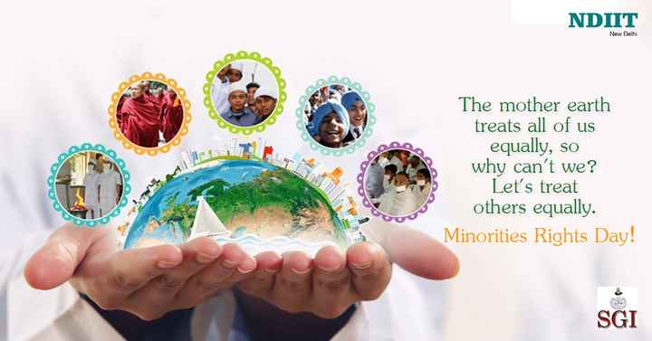 👳‍♂️Minorities Rights Day👲 - NDIIT New Delhi The mother earth treats all of us equally , so why can ' t we ? Let ' s treat others equally . Minorities Rights Day ! SGI - ShareChat
