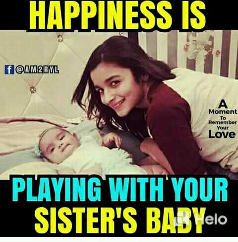👩🏻‍🎤Girls नौटंकी - HAPPINESS IS f QAM2RYL Moment Remember Your Love PLAYING WITH YOUR SISTER ' S BABYelo - ShareChat