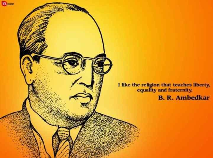 ✊ બાબાસાહેબ આંબેડકર જ્યંતી - in com I like the religion that teaches liberty , equality and fraternity . B . R . Ambedkar - ShareChat