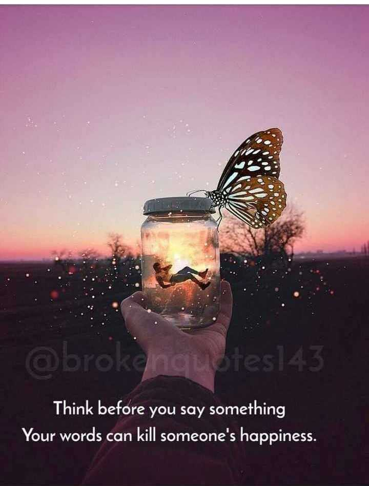 ✋నేను .... - @ brokenquotes143 Think before you say something Your words can kill someone ' s happiness . - ShareChat