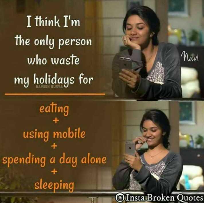 ✋నేను .... - I think I ' m the only person who waste my holidays for Mavi NAVEEN SURYA eating using mobile spending a day alone sleeping Insta Broken Quotes - ShareChat