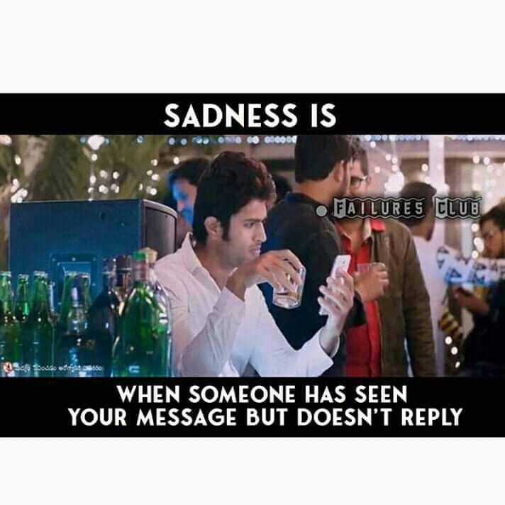 #✋nenu - SADNESS IS FAILURES CLUB WHEN SOMEONE HAS SEEN YOUR MESSAGE BUT DOESN ' T REPLY - ShareChat