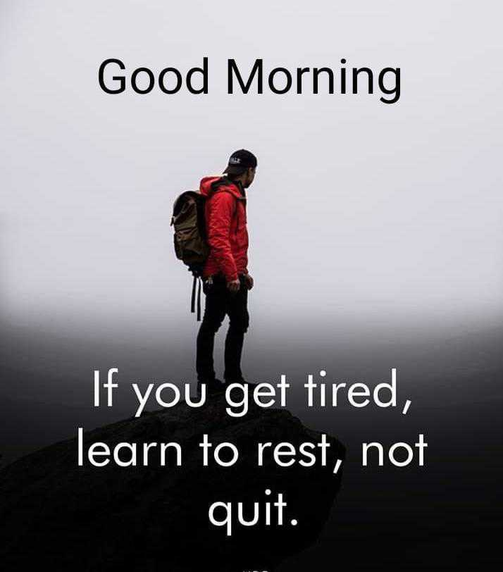 ✌️ આત્મવિશ્વાસ - Good Morning If you get tired , learn to rest , not quit . - ShareChat