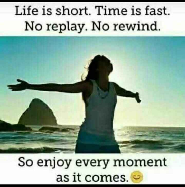 ✌️ આત્મવિશ્વાસ - Life is short . Time is fast . No replay . No rewind . So enjoy every moment as it comes . - ShareChat