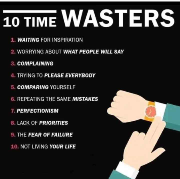 ✌️నేటి నా స్టేటస్ - 10 TIME WASTERS 1 . WAITING FOR INSPIRATION 2 . WORRYING ABOUT WHAT PEOPLE WILL SAY 3 . COMPLAINING 4 . TRYING TO PLEASE EVERYBODY 5 . COMPARING YOURSELF 6 . REPEATING THE SAME MISTAKES 7 . PERFECTIONISM 8 . LACK OF PRIORITIES 9 . THE FEAR OF FAILURE 10 . NOT LIVING YOUR LIFE - ShareChat
