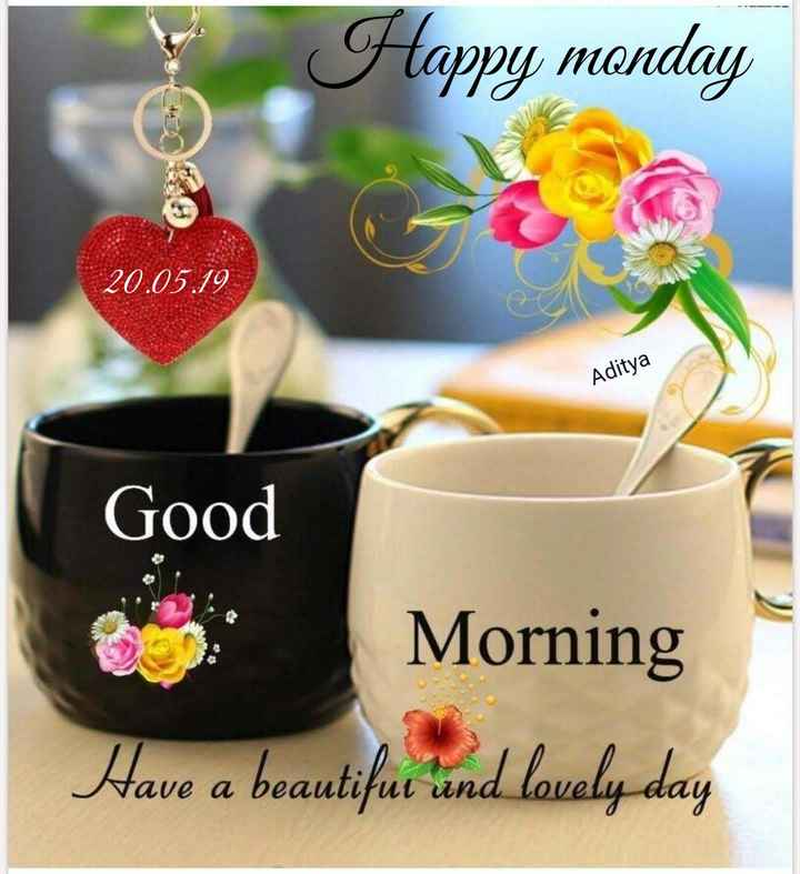 ✌️నేటి నా స్టేటస్ - Happy monday 20 . 05 . 19 Aditya Good Morning Have a beautiful and lovely day - ShareChat