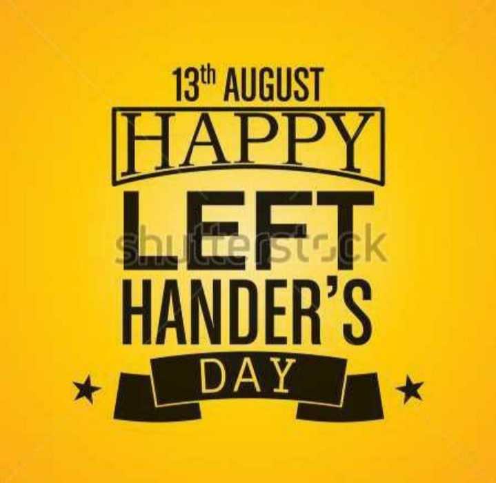 ✍ આંતરરાષ્ટ્રીય ડાબોડી દિવસ - 13th AUGUST HAPPY LEFT HANDERS * DAY * - ShareChat