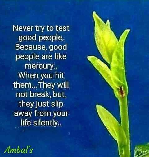 ✍ என் கவிதைகள் - Never try to test good people , Because , good people are like mercury . . When you hit them . . . They will not break , but , they just slip away from your life silently . . Ambal ' s - ShareChat