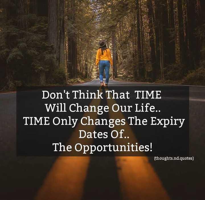 ✍ என் கவிதைகள் - Don ' t Think That TIME Will Change Our Life . . TIME Only Changes The Expiry Dates Of . . The Opportunities ! ( thoughts . nd . quotes ) - ShareChat