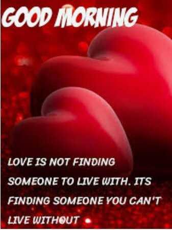 ✍ டிஜிட்டல் கலை - GOOD MORNING LOVE IS NOT FINDING SOMEONE TO LIVE WITH . ITS FINDING SOMEONE YOU CAN ' T LIVE WITHOUT - ShareChat