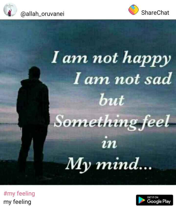 ✍ நான் உருவாக்கியது - @ allah _ oruvanei ShareChat I am not happy I am not sad but Something feel in My mind . . . # my feeling my feeling GET IT ON Google Play - ShareChat