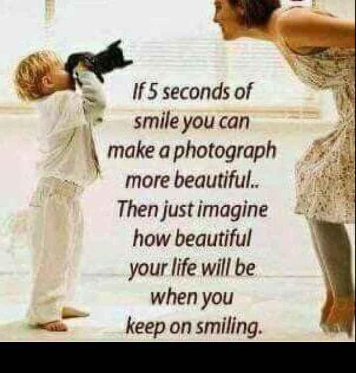 💕✍🏼  ప్రేమ కవితలు/కోట్స్ - If 5 seconds of smile you can make a photograph more beautiful . . Then just imagine how beautiful your life will be when you keep on smiling . - ShareChat