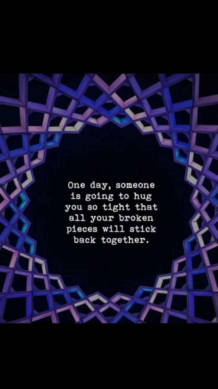 💕✍🏼  ప్రేమ కవితలు/కోట్స్ - One day , someone is going to hug you so tight that all your broken pieces will stick back together . - ShareChat