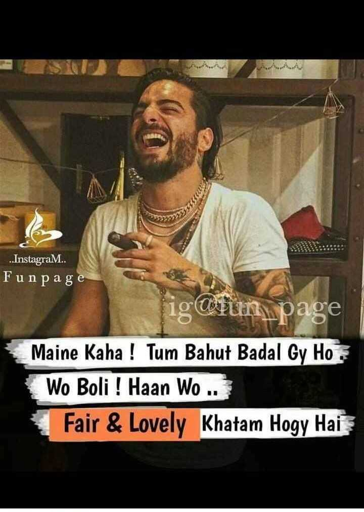 ✍️अल्फ़ाज़✍️ - . . InstagraM . . Funpage igorun page Maine Kaha ! Tum Bahut Badal Gy Ho Wo Boli ! Haan Wo . . Fair & Lovely Khatam Hogy Hai - ShareChat