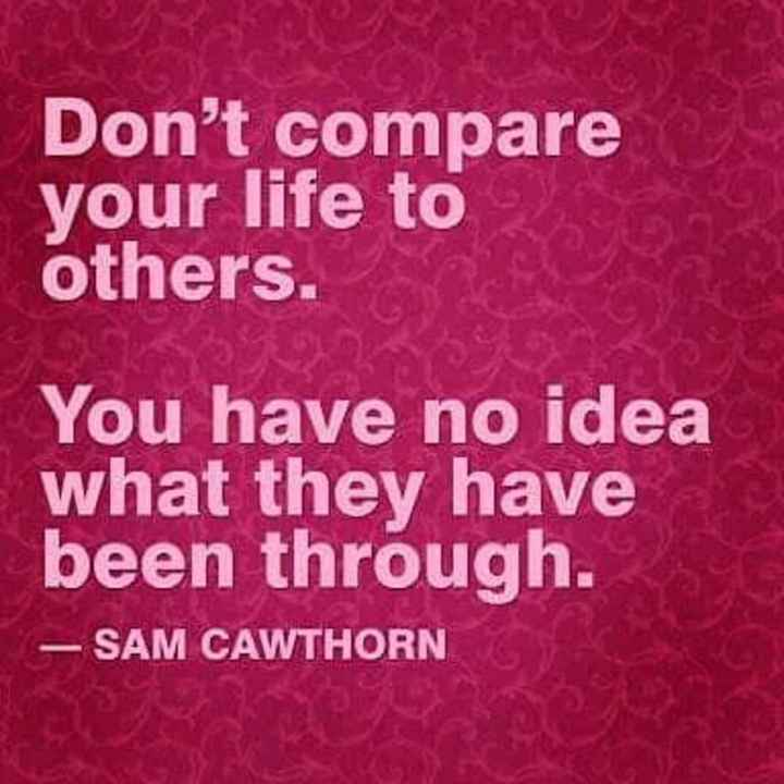 ✍️ જીવન કોટ્સ - Don ' t compare your life to others . You have no idea what they have been through . - SAM CAWTHORN - ShareChat