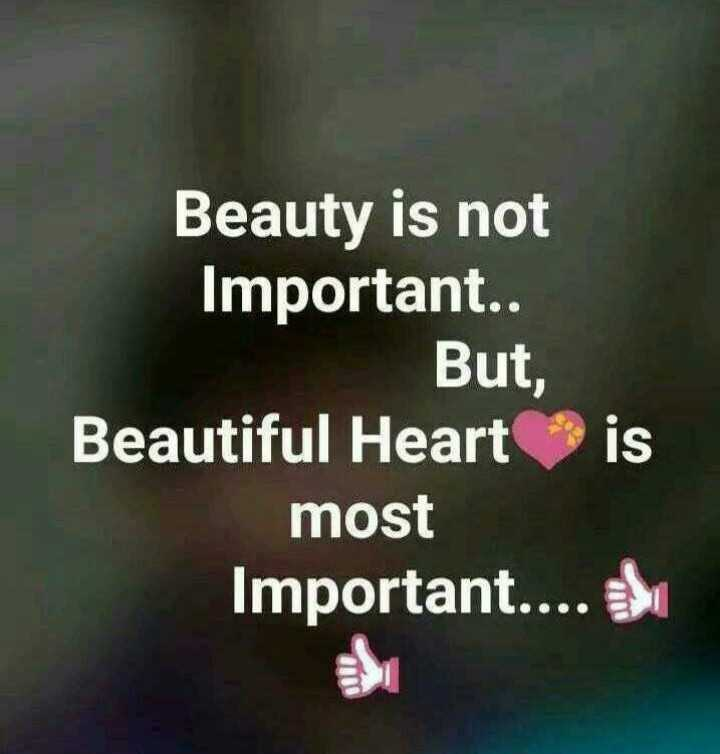 ✍️ જીવન કોટ્સ - Beauty is not Important . . But , Beautiful Heart is most Important . . . . - ShareChat