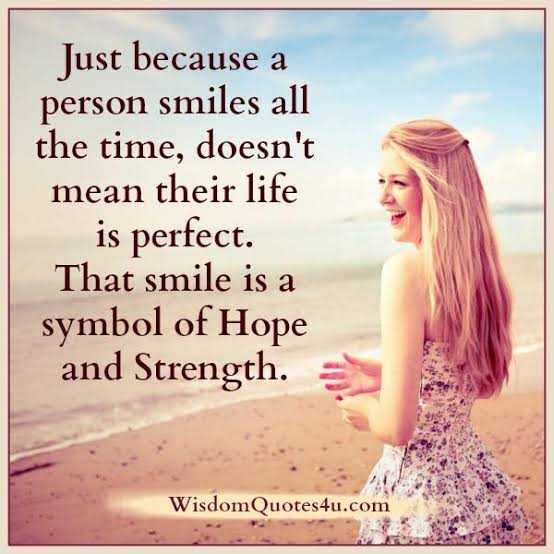 ✍️కోట్స్ - Just because a person smiles all the time , doesn ' t mean their life is perfect . That smile is a symbol of Hope and Strength . 1 . Wisdom Quotes4u . com - ShareChat