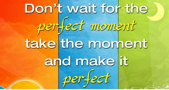 ✍️కోట్స్ - Don ' t wait for the perfect moment take the moment and make it perfect - ShareChat