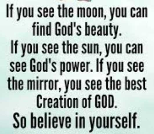 ✍️కోట్స్ - If you see the moon , you can find God ' s beauty . If you see the sun , you can see God ' s power . If you see the mirror , you see the best Creation of GOD . So believe in yourself . - ShareChat