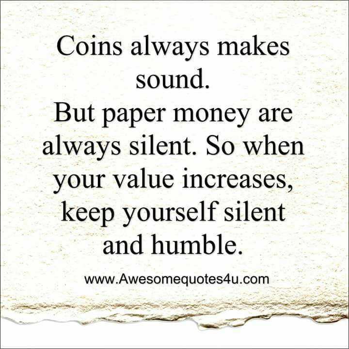 ✍️కోట్స్ - Coins always makes sound . But paper money are always silent . So when your value increases , keep yourself silent and humble . www . Awesomequotes4u . com - ShareChat