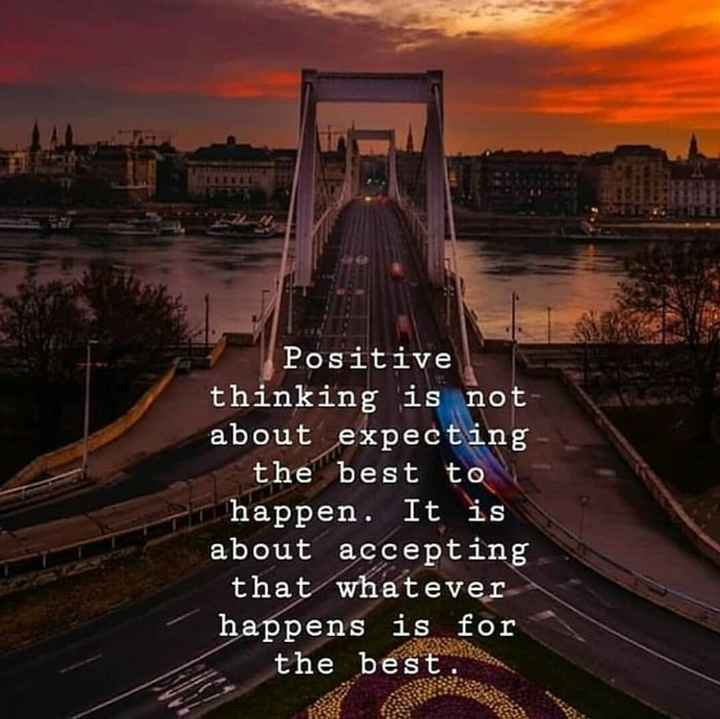 ✍️కోట్స్ - Positive thinking is not about expecting the best to happen . It is about accepting that whatever happens is for the best . - ShareChat