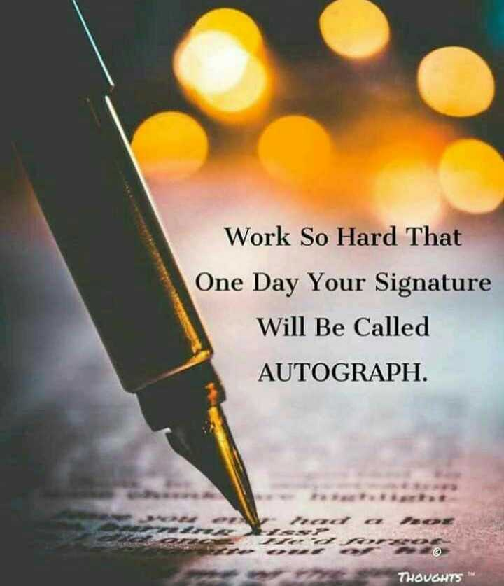 ✍️కోట్స్ - Work So Hard That One Day Your Signature Will Be Called AUTOGRAPH . THOUGHTS - ShareChat