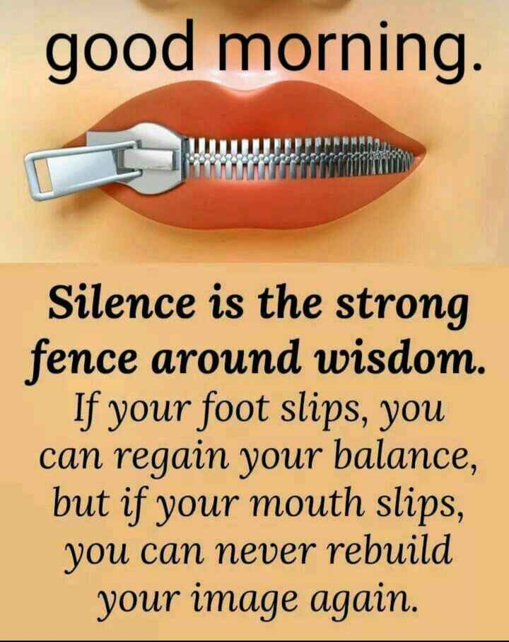 ✍️కోట్స్ - good morning . Silence is the strong fence around wisdom . If your foot slips , you can regain your balance , but if your mouth slips , you can never rebuild your image again . - ShareChat