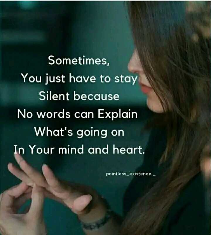 ✍️కోట్స్ - Sometimes , You just have to stay Silent because No words can Explain What ' s going on In Your mind and heart . pointless _ existence . - - ShareChat