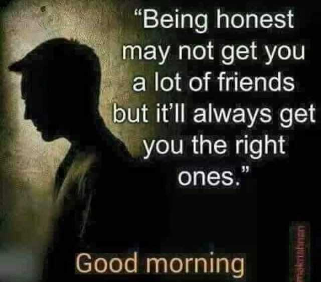 """✍️కోట్స్ - """" Being honest may not get you a lot of friends but it ' ll always get you the right ones . Good morning - ShareChat"""