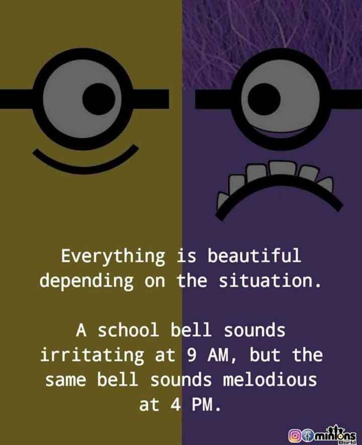 ✍️కోట్స్ - Everything is beautiful depending on the situation . A school bell sounds irritating at 9 AM , but the same bell sounds melodious at 4 PM at 4 PM . of millons World - ShareChat