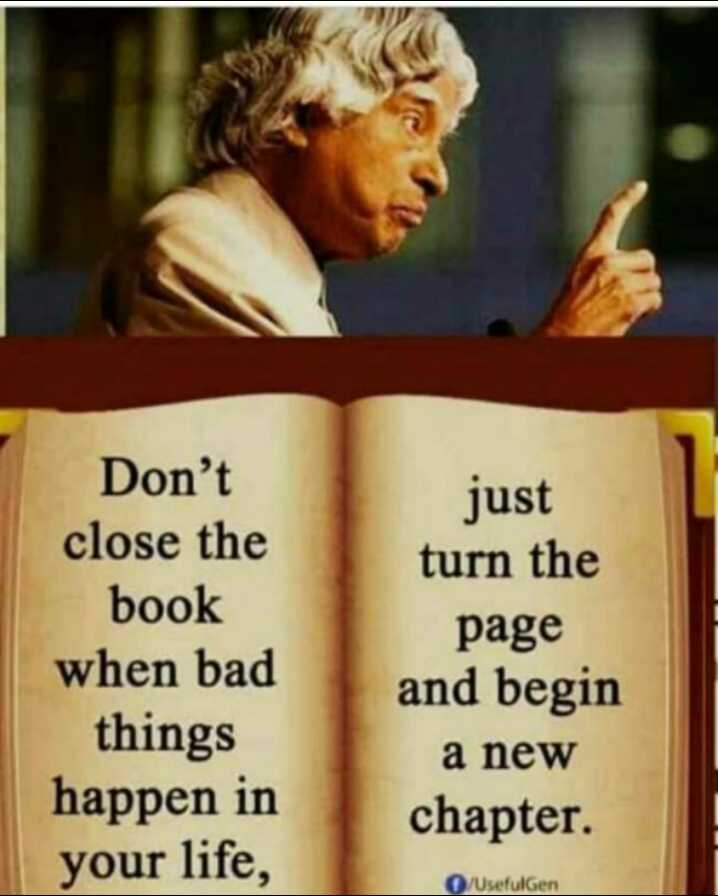 ✍️ ಡಾ.ಅಬ್ದುಲ್ ಕಲಾಮ್ ನುಡಿಗಳು - Don ' t close the book when bad things happen in your life , just turn the page and begin a new chapter . / Usefulgen - ShareChat