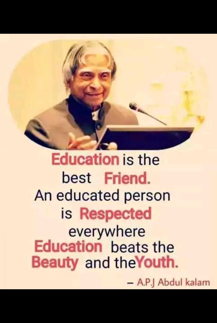 ✍️ ಡಾ.ಅಬ್ದುಲ್ ಕಲಾಮ್ ನುಡಿಗಳು - Education is the best Friend . An educated person is Respected everywhere Education beats the Beauty and the Youth . - A . P . ) Abdul kalam - ShareChat