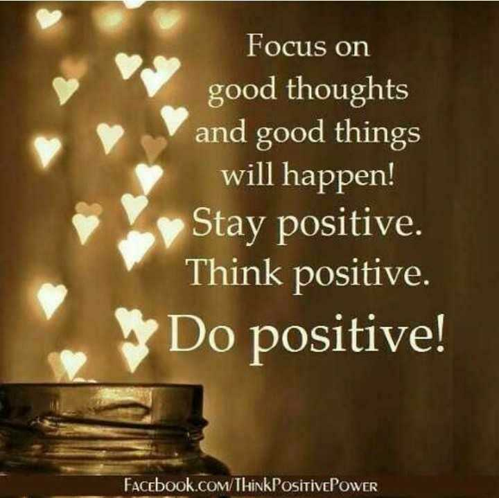 ✍️  Motivatinal Quotes - Focus on good thoughts and good things will happen ! Stay positive . Think positive . Do positive ! Facebook . com / ThinkPositivePOWER - ShareChat