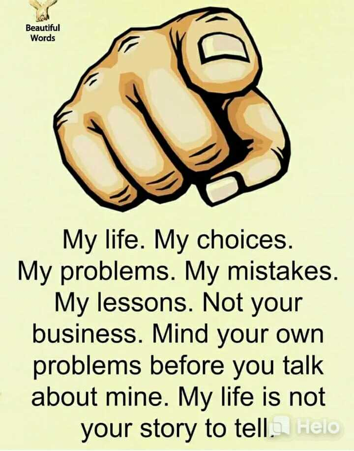 ✍️  Motivatinal Quotes - GRA Beautiful Words My life . My choices . My problems . My mistakes . My lessons . Not your business . Mind your own problems before you talk about mine . My life is not your story to tell . - ShareChat