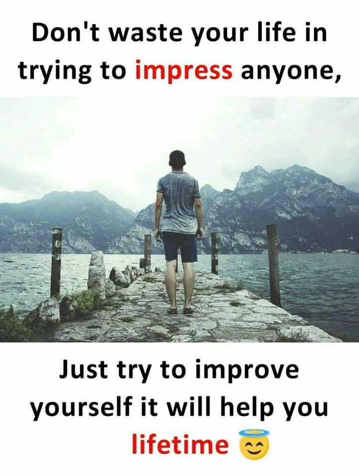 ✍️  Motivatinal Quotes - Don ' t waste your life in trying to impress anyone , BE Just try to improve yourself it will help you lifetime - ShareChat