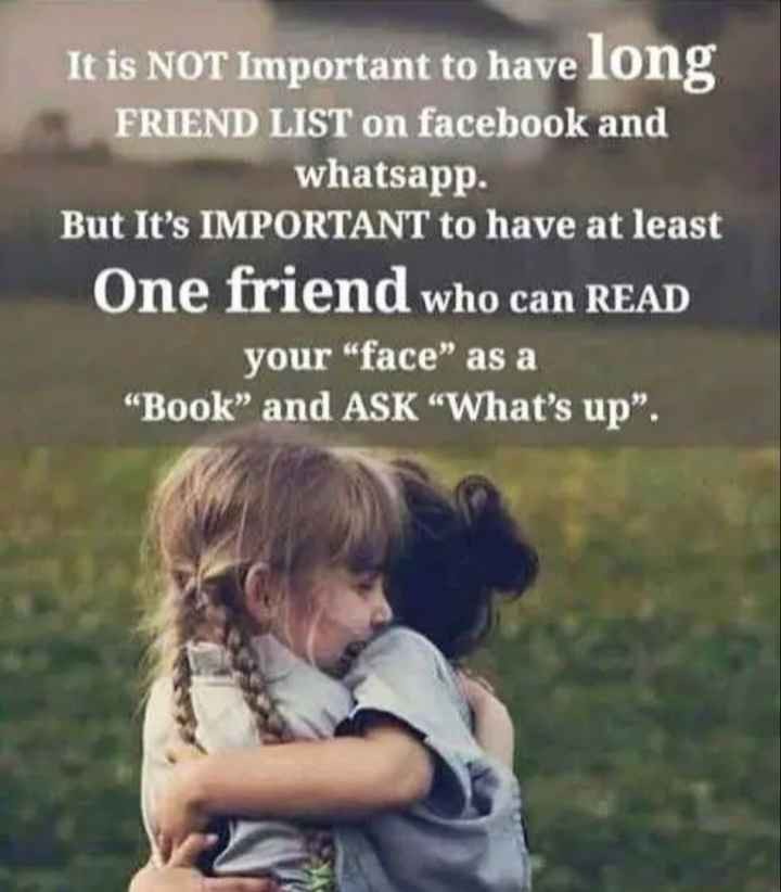 """✍️  Motivatinal Quotes - It is NOT Important to have long FRIEND LIST on facebook and whatsapp . But It ' s IMPORTANT to have at least One friend who can READ your face as a Book """" and ASK What ' s up . - ShareChat"""