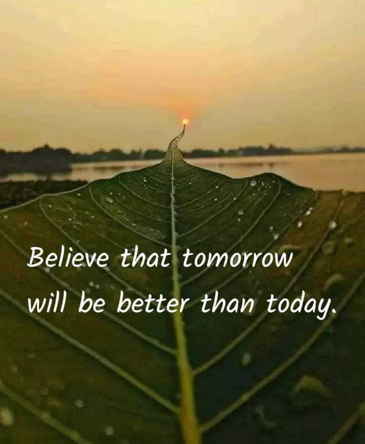 ✍️  Motivatinal Quotes - Believe that tomorrow will be better than today . - ShareChat