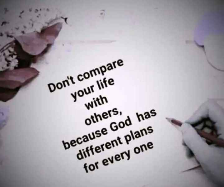 ✍️ Motivatinal Quotes - Don ' t compare your life with others , because God has different plans for every one - ShareChat