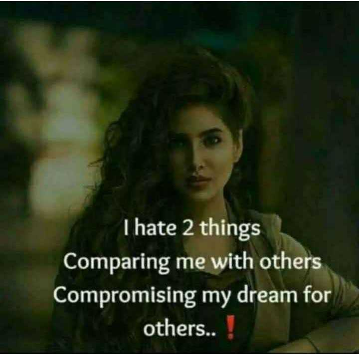 ✍️ Motivatinal Quotes - I hate 2 things Comparing me with others Compromising my dream for others . . ! - ShareChat