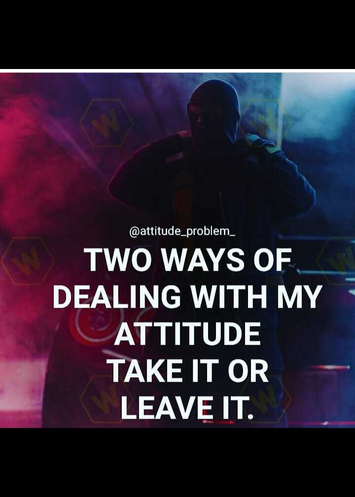 ✍️  Motivatinal Quotes - @ attitude _ problem _ TWO WAYS OF DEALING WITH MY ATTITUDE TAKE IT OR LEAVE IT . - ShareChat