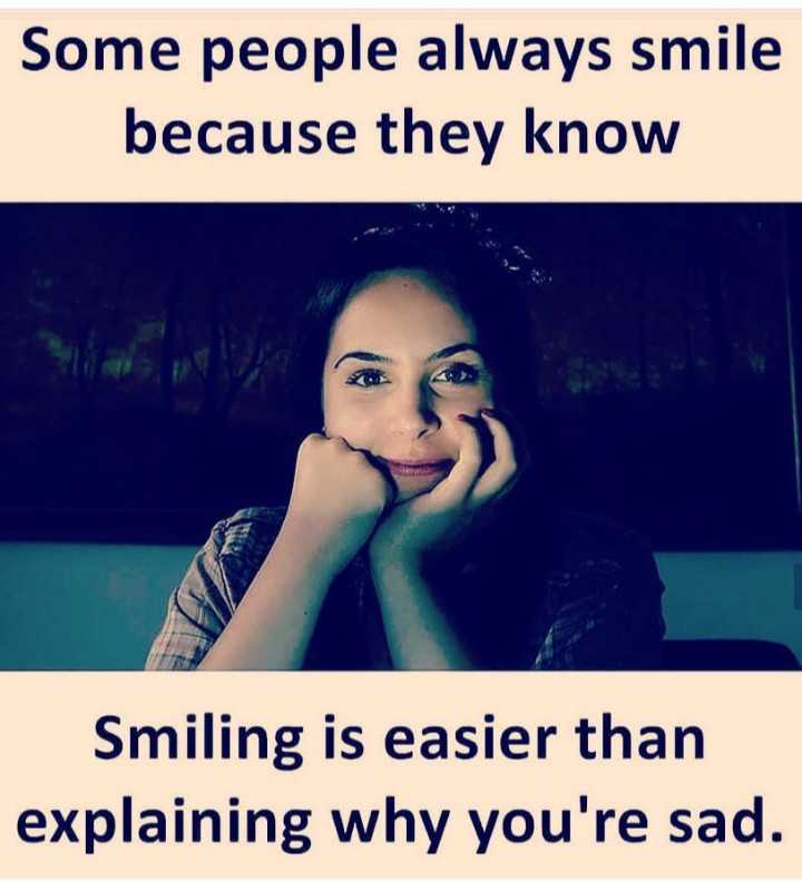 ✍️ Motivatinal Quotes - Some people always smile because they know Smiling is easier than explaining why you ' re sad . - ShareChat