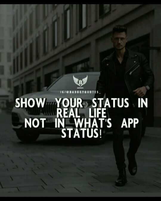 ✍️  Motivatinal Quotes - IG / @ BADBOY QUOTES SHOW YOUR STATUS IN REAL LIFE NOT IN WHAT ' S APP STATUS ! - ShareChat