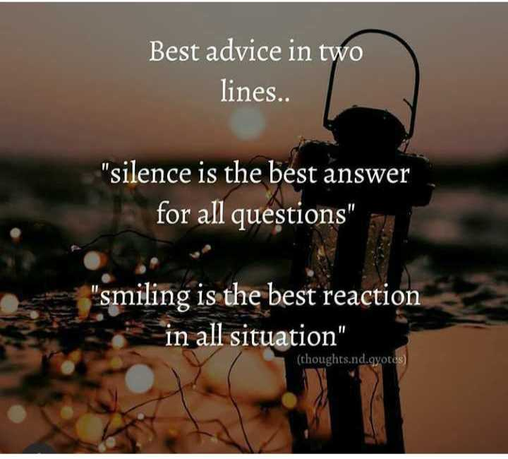 ✍️  Motivatinal Quotes - Best advice in two lines . . silence is the best answer for all questions smiling is the best reaction in all situation ( thoughts . nd . qyotes ) - ShareChat