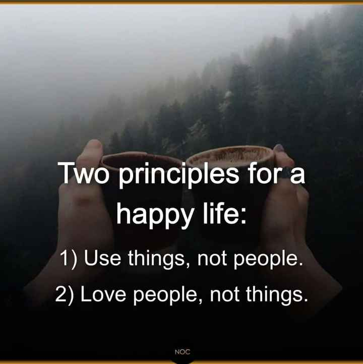 ✍️  Motivatinal Quotes - Two principles for a happy life : 1 ) Use things , not people . 2 ) Love people , not things . NOC - ShareChat
