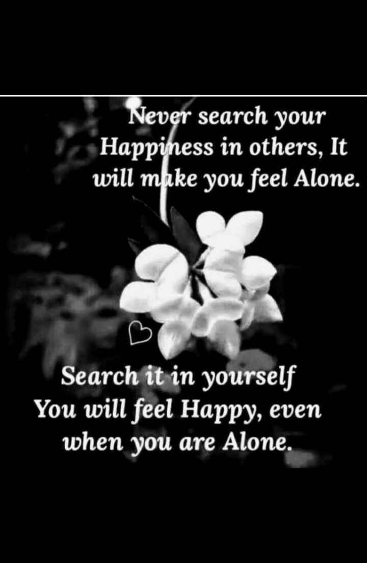 ✍️  Motivatinal Quotes - Never search your Happiness in others , It will make you feel Alone . Search it in yourself You will feel Happy , even when you are Alone . - ShareChat