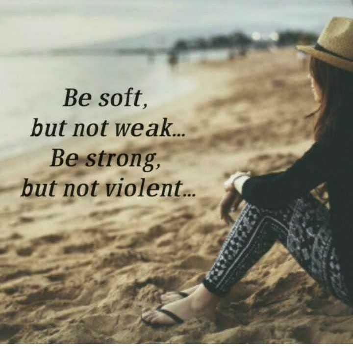 ✍️  Motivatinal Quotes - Be soft , but not weak . . Be strong , but not violent . . . - ShareChat