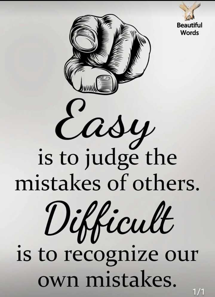✍️  Motivatinal Quotes - Beautiful Words Easy is to judge the mistakes of others . Difficult is to recognize our own mistakes . 1 / 1 - ShareChat