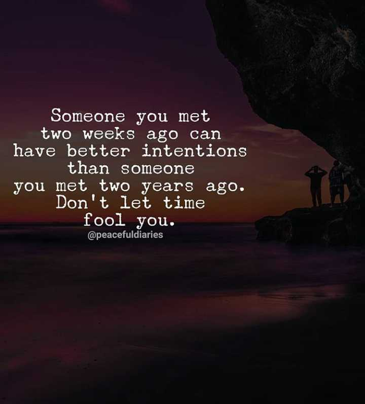 ✍️  Motivatinal Quotes - Someone you met two weeks ago can have better intentions than someone you met two years ago . Don ' t let time fool you . @ peacefuldiaries - ShareChat