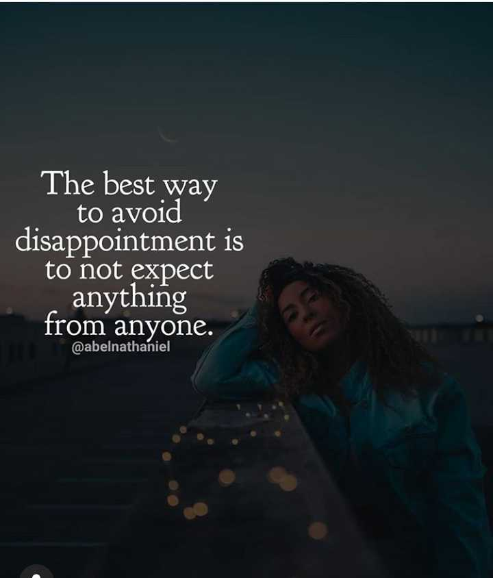 ✍️  Motivatinal Quotes - The best way to avoid disappointment is to not expect anything from anyone . @ abelnathaniel - ShareChat