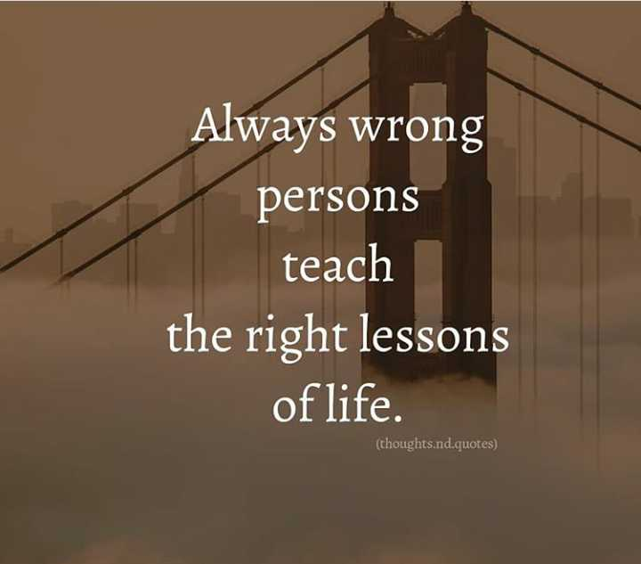 ✍️ Motivatinal Quotes - ara Always wrong persons teach the right lessons of life . ( thoughts . nd . quotes ) - ShareChat